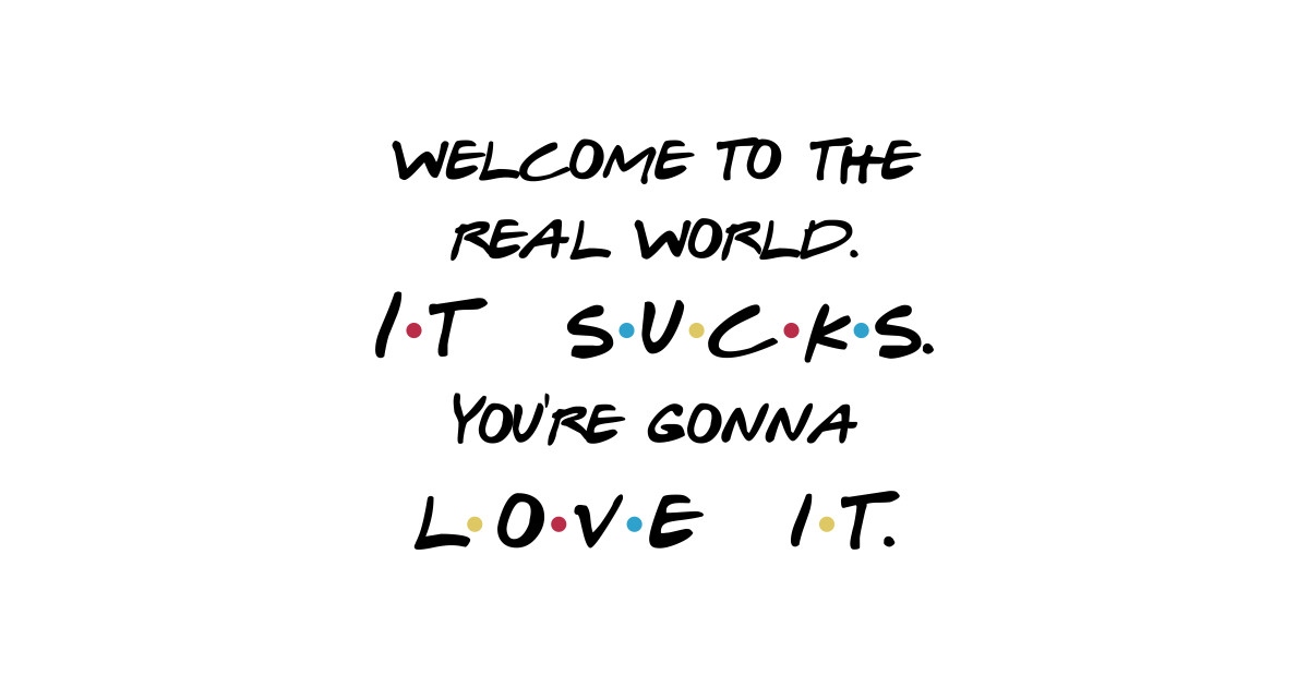 Welcome To The Real World Quotes: Welcome To The Real World