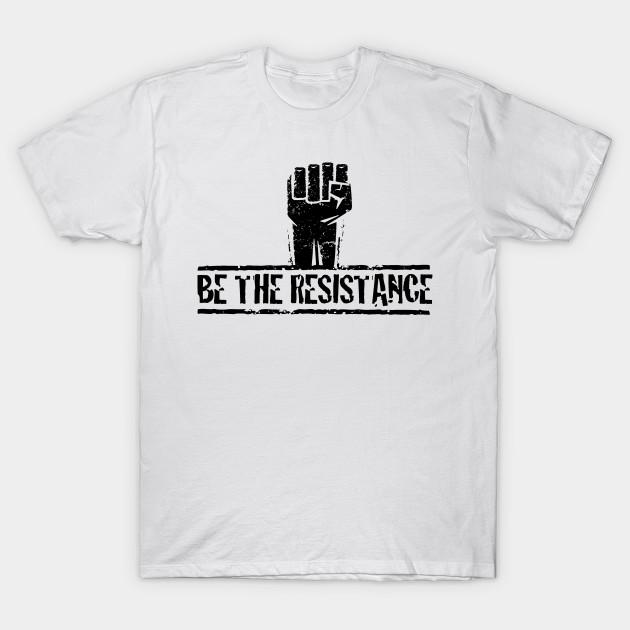 fa481dc63d66 Be The Resistance - Resistance - T-Shirt