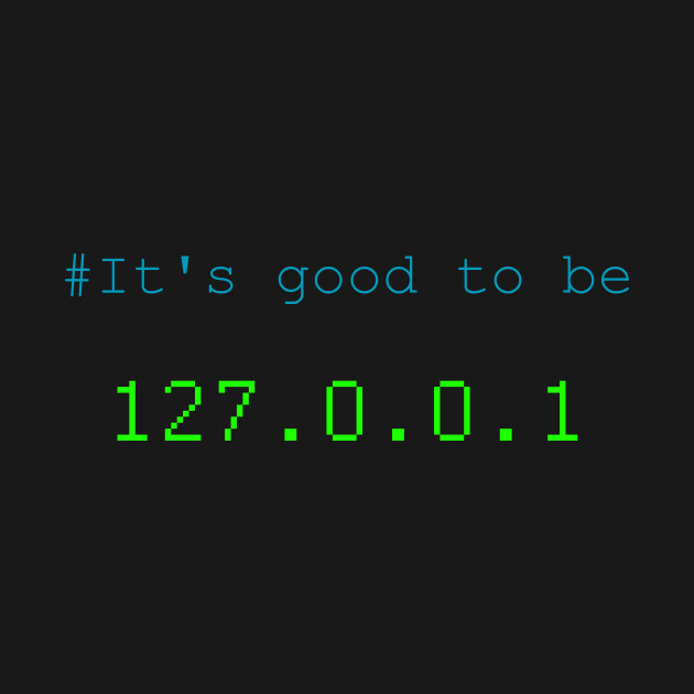 It's good to be 127.0.0.1 (home)