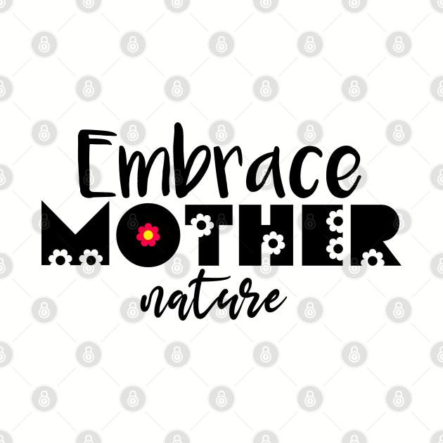Embrace Mother Nature