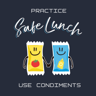 Practice Safe Lunch, Use Condiments t-shirts