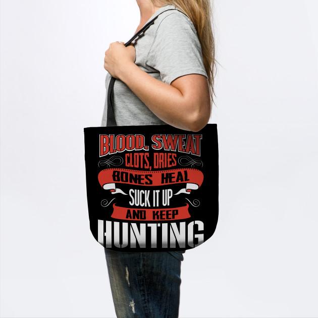 Blood clots sweat dries bones heal suck up and keep hunting tshirt