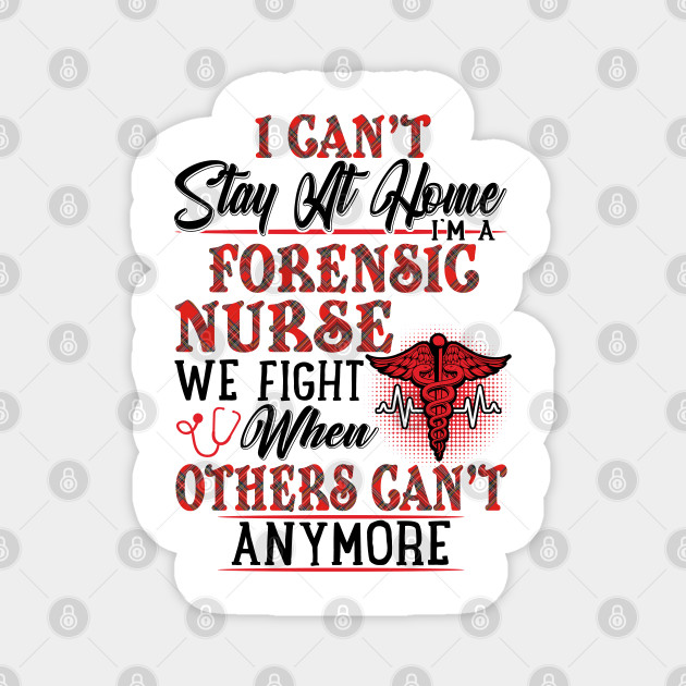 I Can T Stay At Home I M A Forensic Nurse We Fight Nurse Gifts I Cant Stay At Home Im A Forensic Nur Magnet Teepublic