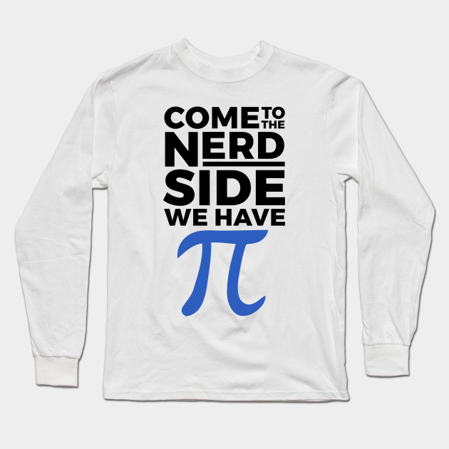 Come To The Nerd Side We Have Pie Funny Maths Geek Mens T-Shirt
