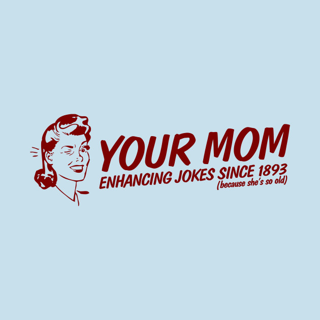 Your Mom - Enhancing Jokes