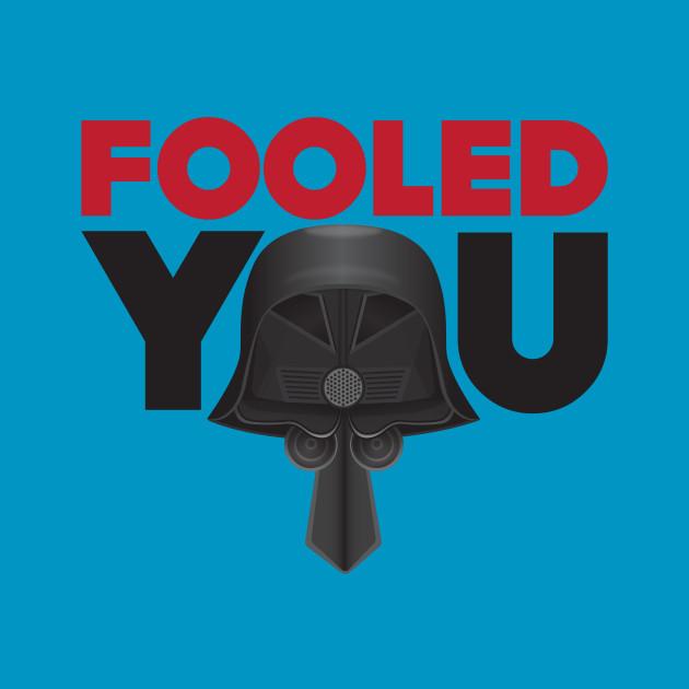Fooled You - Dark Helmet Spaceballs - Red & Black letters