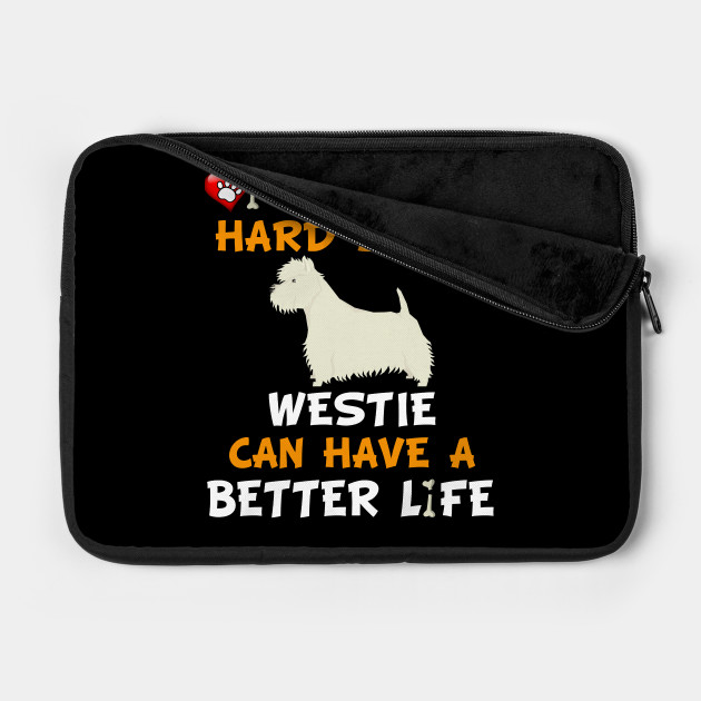 I WORK HARD SO MY WESTIE CAN HAVE A BETTER LIFE T-SHIRT Highland Terrier Dog