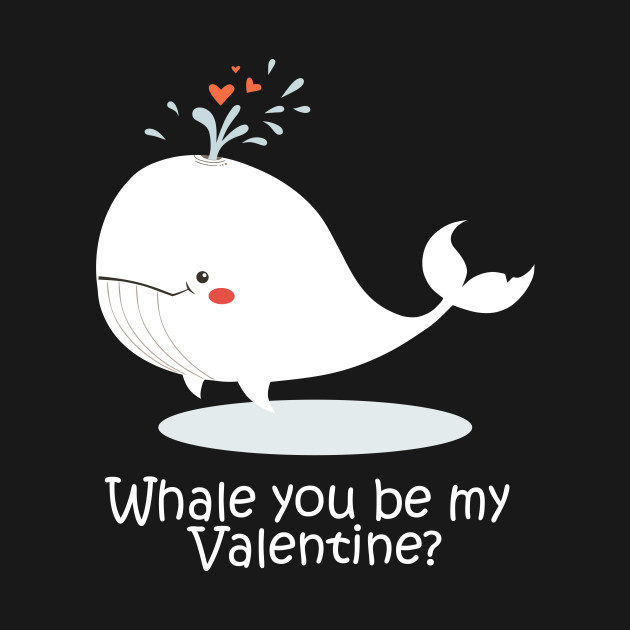 ... Cute Valentines Day: Whale You Be My Valentine