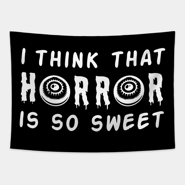 I think horror is so sweet