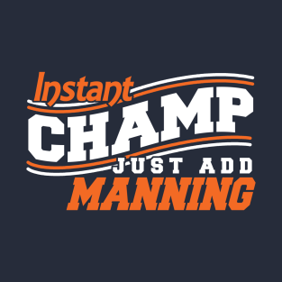 Instant Champ Just Add Manning t-shirts