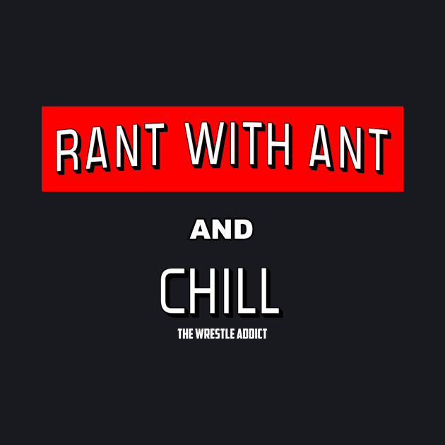 Rant With Ant and Chill