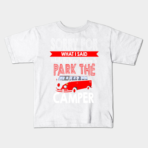 Sorry For What I Said While Parking The Camper RV Shirt