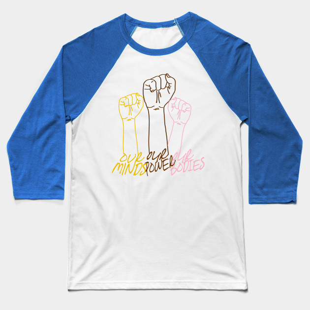 OUR MINDS, OUR POWER, OUR BODIES Baseball T-Shirt