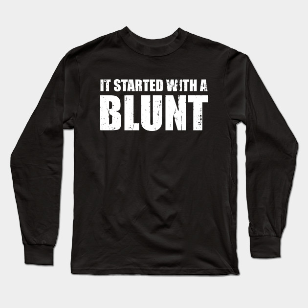 It Started With a Blunt