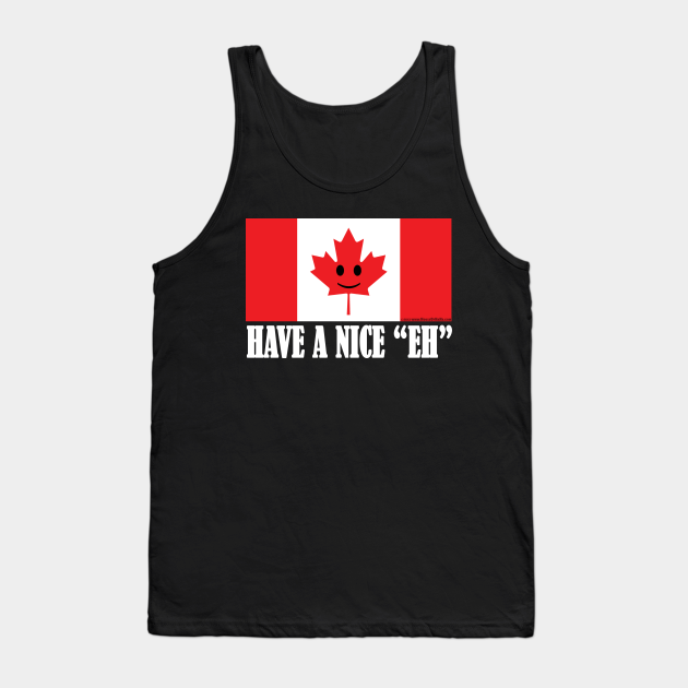 "Have A Nice ""EH"" Canadian Flag Pride"