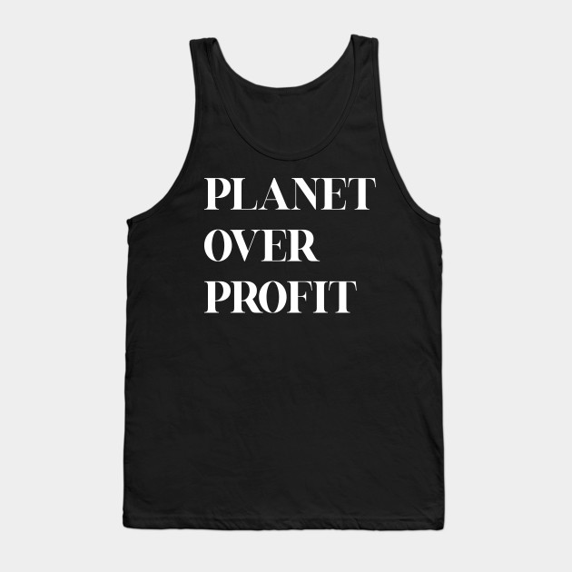 Planet over profit - Global Climate Change - Earth Day , Earth Conservation Anti Capitalism - Strike Quote Tank Top