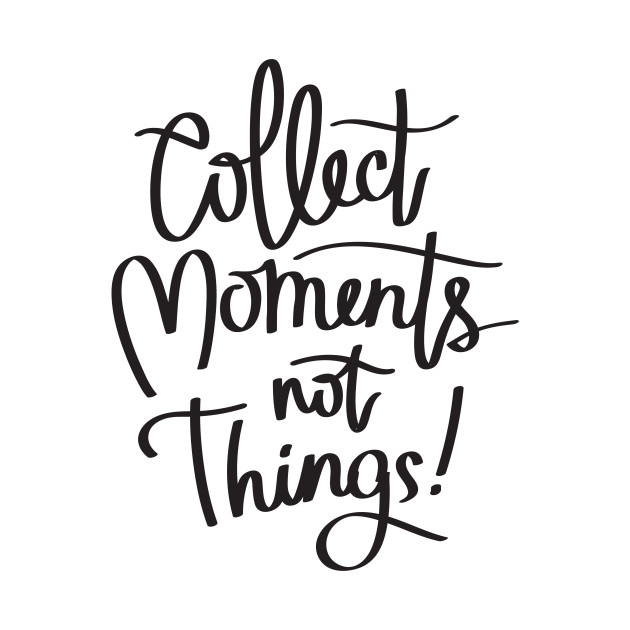 Collect Moments Not Things Quote T Shirt Teepublic