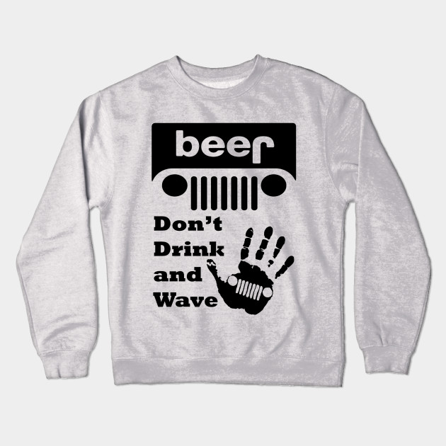 524e9aef The Jeep Wave Funny Beer Shirt, Jeep Grille T-Shirt Crewneck Sweatshirt