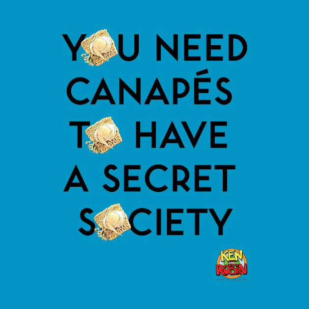 You Need Canapes To Have a Secret Society