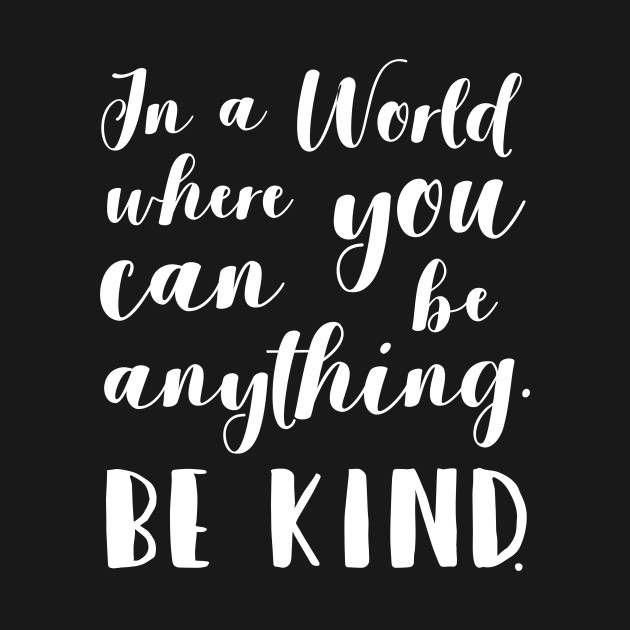 Kind Kindness In A World Where You Can Be Anything Be Kind, Be Kind, Teacher Shirts, Anti Bullying, Mom Shirts, FT11