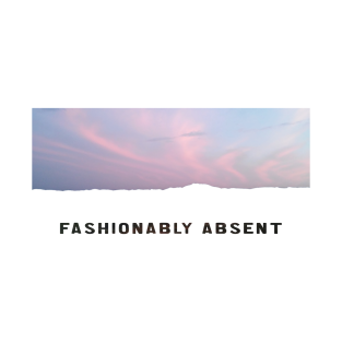 Fashionably Absent (Sky) t-shirts