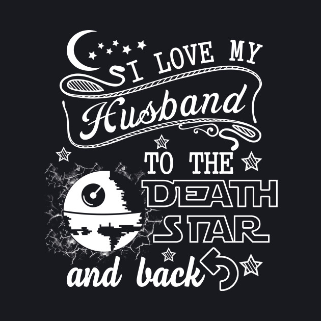 I Love My Husband to the death star and back