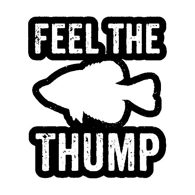 Download Feel The Thump Crappie Fishing Art Fishing Sticker Teepublic