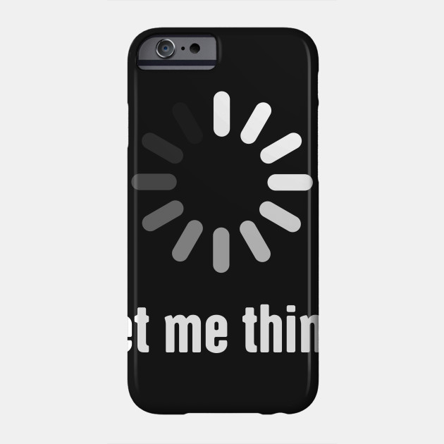 Let Me Think Funny Cs Software Developer Design Software Developer Phone Case Teepublic