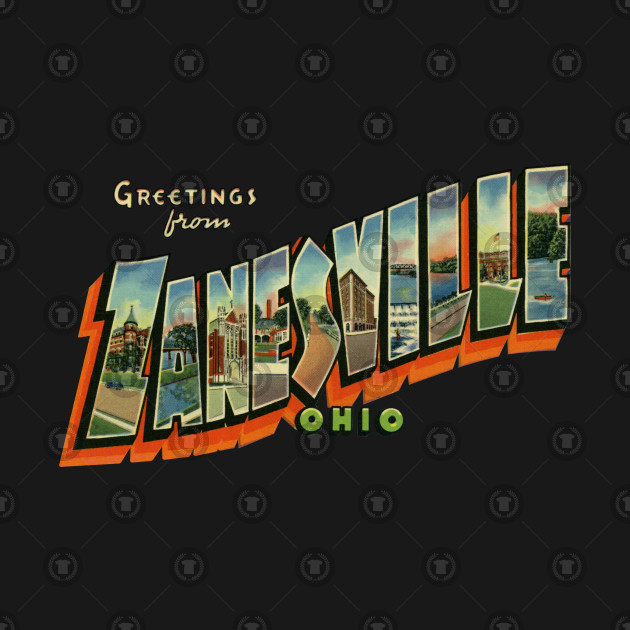 Greetings from Zanesville Ohio