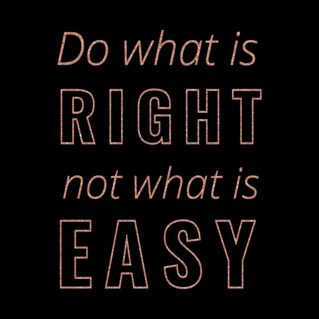 Do What Is Right Not What Is Easy Quote Do What Is Right Not What