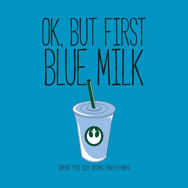 Ok, But First Blue Milk