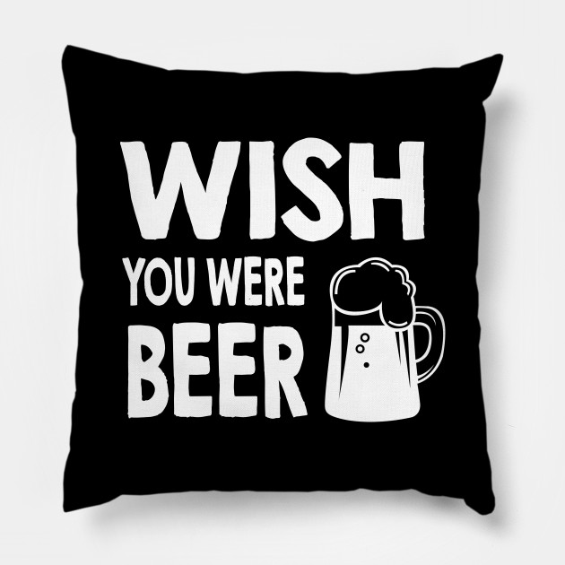 Wish You Were Beer. Funny Sarcastic Beer Quotes / Sayings Art Design Gifts
