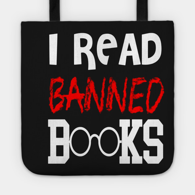 49b7907360 FUNNY I READ BANNED BOOKS T-SHIRT Book Lovers - Thanksgiving - Tote ...