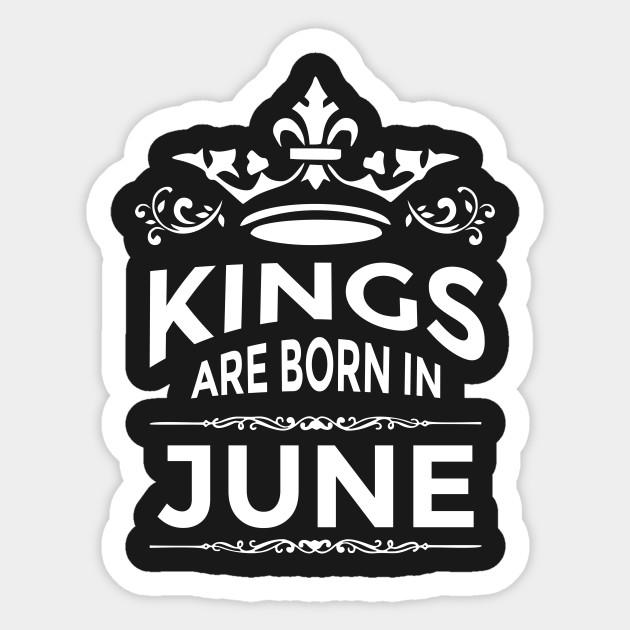 Kings are born in June - Kings Are Born In June - Sticker  ba134e4bf4