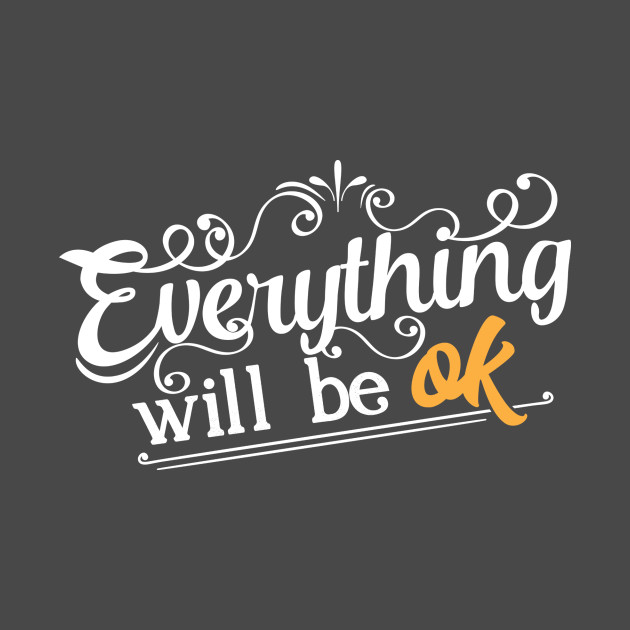 Everything Will Be Ok Quotes T Shirt Teepublic