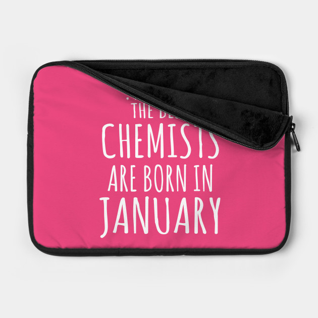 THE BEST CHEMISTS ARE BORN IN JANUARY