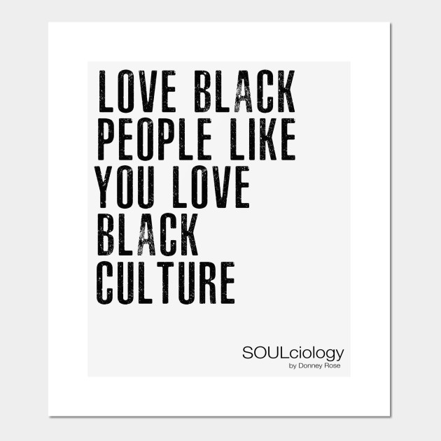 Love Black People Like You Love Black Culture
