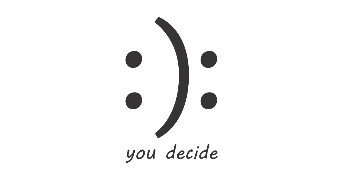 you decide happy or sad funny t shirt - Funny Geek Happy ...