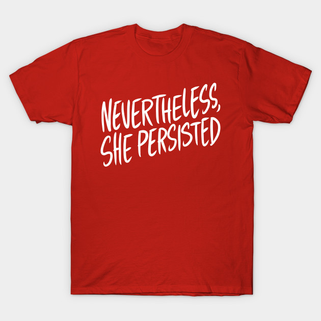 Nevertheless, She Persisted T-Shirt-TOZ