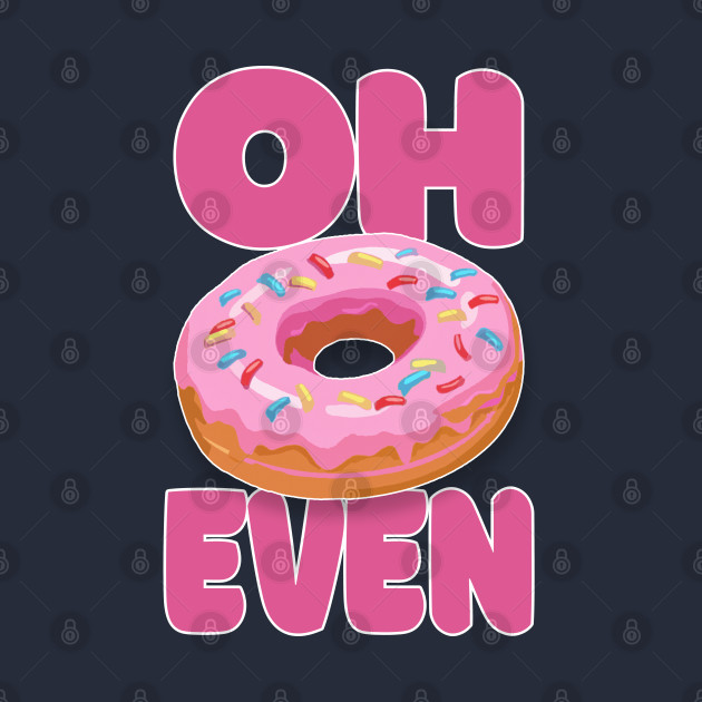 Oh Donut Even .... Funny Donut Lover Gift