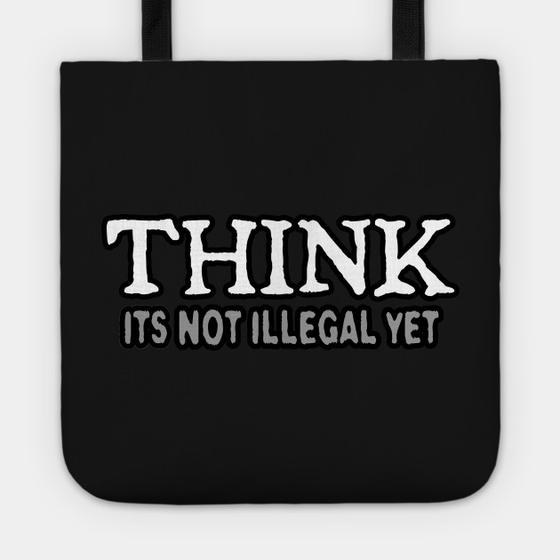 Think (its not illegal yet)