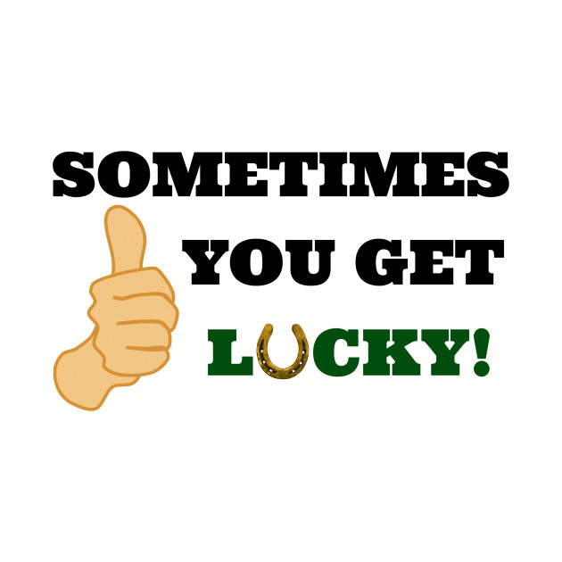 Sometimes You Get Lucky Funny Thumbs Up