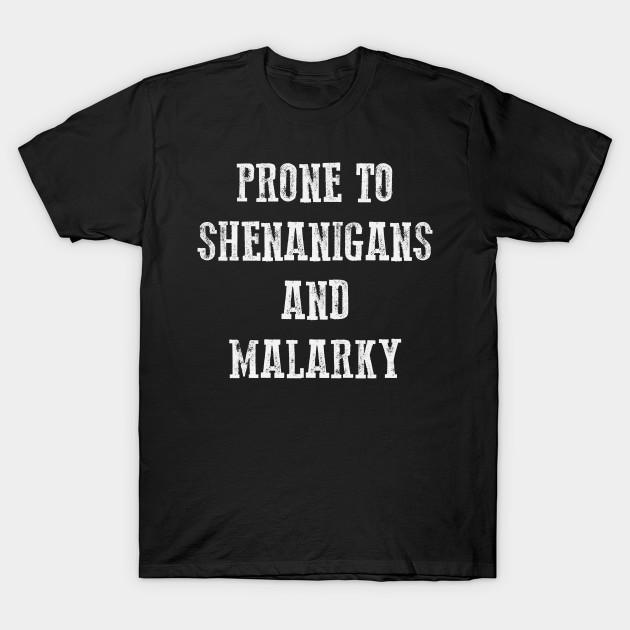 dc1c54542 St Patrick's Day - Prone To Shenanigans And Malarkey Irish Pride St Patty's  Day T-Shirt