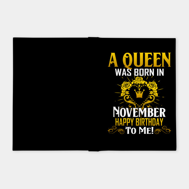 A Queen Was Born In November Happy Birthday To Me