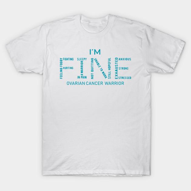 I M Fine Ovarian Cancer Awareness Ovarian Cancer T Shirt Teepublic