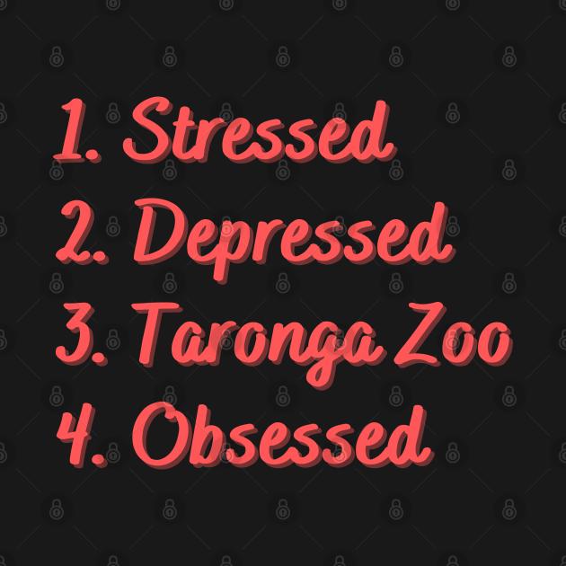 Stressed. Depressed. Taronga Zoo. Obsessed.