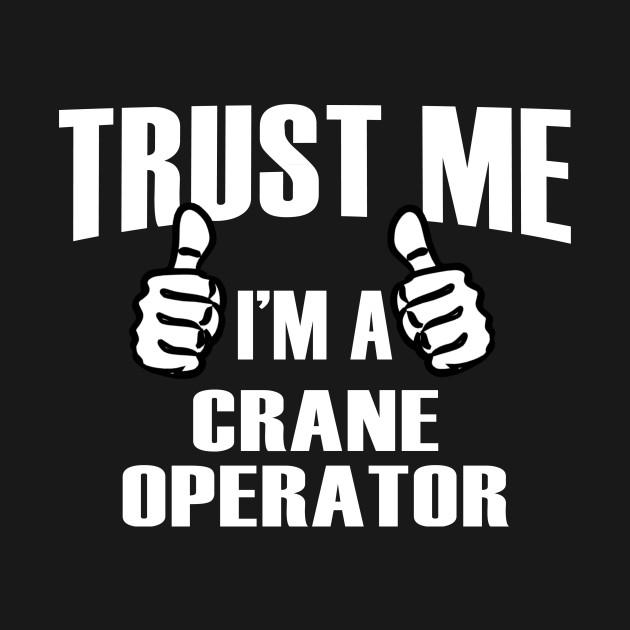 Trust Me I'm A Crane Operator – T & Accessories