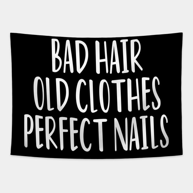 Bad Hair Old Clothes Perfect Nails Nail Technician Manicurist Women T-shirt