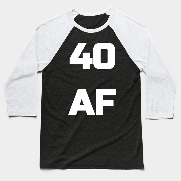 Af Shirt Birthday Men Women Fortieth Gift Baseball Jpg 630x630 40th Bday Shirts