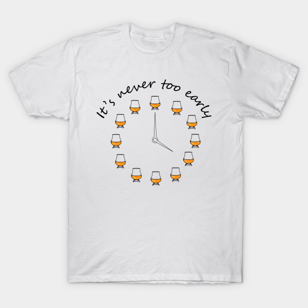 8a451571 Whiskey drinker t-shirt- Funny quote- it's never too early to drink whiskey  - whisky o'clock - dram whisky glass gift for him T-Shirt